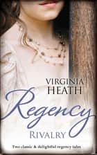 Regency Rivalry/That Despicable Rogue/Her Enemy At The Altar ebook by Virginia Heath