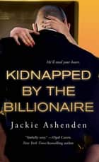 Kidnapped by the Billionaire ebook by Jackie Ashenden