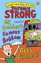 My Brother's Famous Bottom Gets Pinched ebook by Jeremy Strong