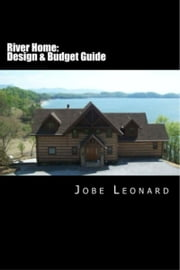 River Home: Design, Budget, Estimate, and Secure Your Best Price ebook by Jobe Leonard