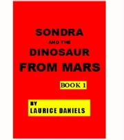 SONDRA AND THE DINOSAUR FROM MARS BOOK 1 ebook by Laurice Daniels