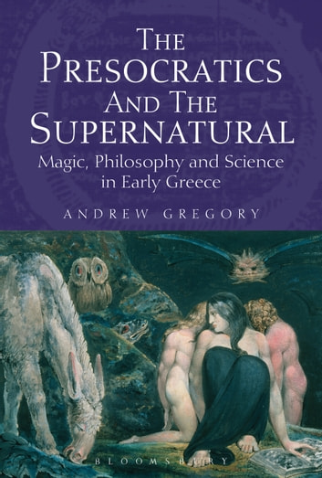 The Presocratics and the Supernatural - Magic, Philosophy and Science in Early Greece ebook by Andrew Gregory