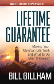 Lifetime Guarantee - Making Your Christian Life Work and What to Do When It Doesn't ebook by Bill Gillham