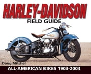 Harley-Davidson Field Guide: All-American Bikes 1903-2004 ebook by Mitchel, Doug