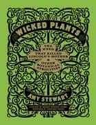 Wicked Plants - The Weed That Killed Lincoln's Mother and Other Botanical Atrocities ekitaplar by Briony Morrow-Cribbs, Amy Stewart, Jonathon Rosen