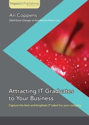 Attracting IT Graduates to Your Business ebook by An Coppens