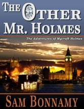 The Adventures of Mycroft Holmes Book 1: The Other Mr. Holmes ebook by Sam Bonnamy