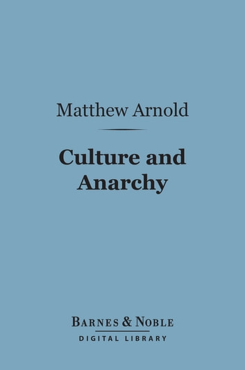 Culture and Anarchy (Barnes & Noble Digital Library) - An Essay in Political and Social Criticism ebook by Matthew Arnold