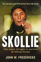 Skollie - One man's struggle to survive by telling stories ebook by John Fredericks