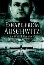 Escape from Auschwitz ebook by Andrey Pogozhev