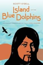 Island of the Blue Dolphins - The Complete Reader's Edition ebook by Scott O'Dell
