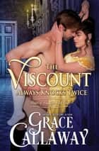 The Viscount Always Knocks Twice (Heart of Enquiry #4) eBook by Grace Callaway