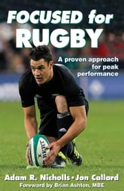 Focused for Rugby ebook by Adam R. Nicholls,Jon Callard