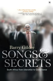Songs & Secrets - South Africa from Liberation to Governance ebook by Barry Gilder