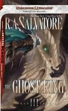 The Ghost King ebook by R.A. Salvatore