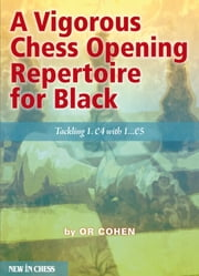 A Vigorous Chess Opening Repertoire for Black - Tackling 1.e4 with ..1.e5 ebook by Or Cohen