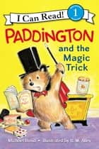 Paddington and the Magic Trick ebook by Michael Bond, R. W Alley