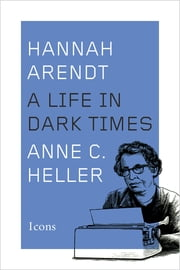 Hannah Arendt - A Life in Dark Times ebook by Anne C. Heller