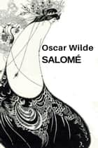 Salomé, A Tragedy in One Act - Illustrated eBook by Oscar Wilde