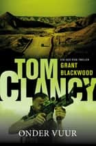 Tom Clancy: Onder vuur ebook by Grant Blackwood, Jolanda te Lindert