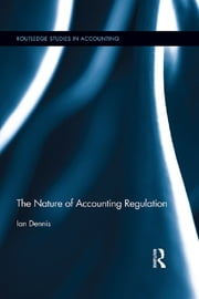 The Nature of Accounting Regulation ebook by Ian Dennis