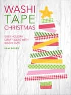 Washi Tape Christmas - Easy Holiday Craft Ideas with Washi Tape ebook by Kami Bigler