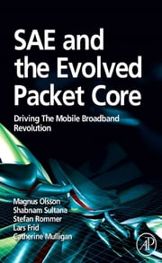 SAE and the Evolved Packet Core - Driving the Mobile Broadband Revolution ebook by Magnus Olsson,Stefan Rommer,Catherine Mulligan,Shabnam Sultana,Lars Frid