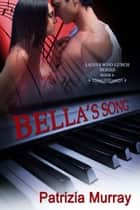 Bella's Song: Ladies Who Lunch Series #6 ebook by Patrizia Murray