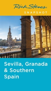 Rick Steves Snapshot Sevilla, Granada & Southern Spain ebook by Rick Steves