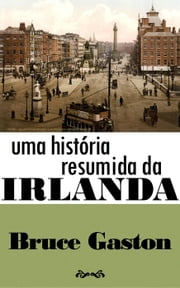 Uma História Resumida Da Irlanda ebook by Bruce Gaston