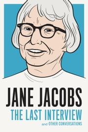 Jane Jacobs: The Last Interview - and Other Conversations ebook by Jane Jacobs