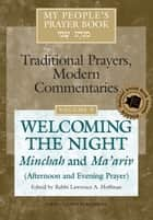 My People's Prayer Book Vol 9 - Welcoming the Night—Minchah and Ma'ariv (Afternoon and Evening Prayer) ebook by Alyssa Gray, Dr. Marc Zvi Brettler, Ellen Frankel,...