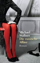 Die russische Affäre - Roman ebook by Michael Wallner