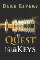 The Quest for the Three Keys ebook by Deke Rivers