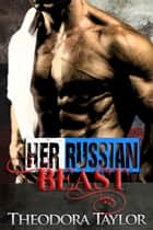 Her Russian Beast - 50 Loving States, New Mexico ebook by Theodora Taylor
