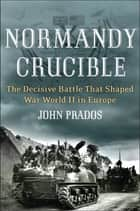 Normandy Crucible ebook by John Prados