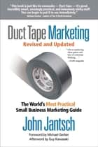 Duct Tape Marketing Revised & Updated - The World's Most Practical Small Business Marketing Guide ebook by John Jantsch
