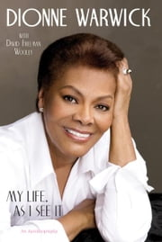 My Life, as I See It - An Autobiography ebook by Dionne Warwick,David Freeman Wooley