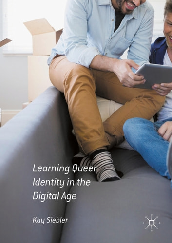 Learning Queer Identity in the Digital Age ebook by Kay Siebler