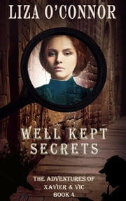 Well Kept Secrets - The Adventures of Xavier & Vic, Sleuths Extraordinaire, #4 ebook by Liza O'Connor