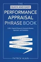 The Quick and Easy Performance Appraisal Phrase Book - 3,000+ Powerful Phrases for Successful Reviews, Appraisals and Evaluations eBook by Patrick Alain