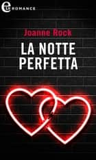 La notte perfetta (eLit) - eLit ebook by Joanne Rock