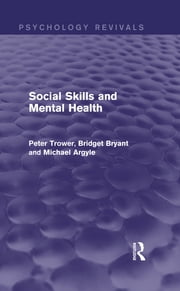 Social Skills and Mental Health (Psychology Revivals) ebook by Peter Trower,Bridget Bryant,Michael Argyle
