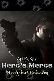 Herc's Mercs: Bloody but Unbowed ebook by Ari McKay