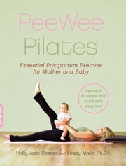 PeeWee Pilates - Pilates for the Postpartum Mother and Her Baby ebook by Holly Jean Cosner,Stacy Malin