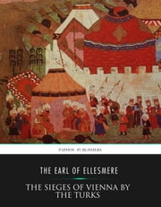 The Sieges of Vienna by the Turks ebook by Karl Schimmer,The Earl of Ellesmere