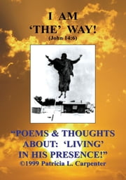 ''POEMS & THOUGHTS ABOUT: 'LIVING' IN HIS PRESENCE!'' ebook by Patricia L. Carpenter