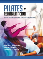 Pilates y rehabilitación - Para Síndromes y Artroplastias ebook by Beth A. Kaplanek, Brett Levine, William L. Jaffe