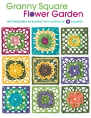 Granny Square Flower Garden - Instructions for Blanket with Choice of 12 Squares ebook by Margaret Hubert