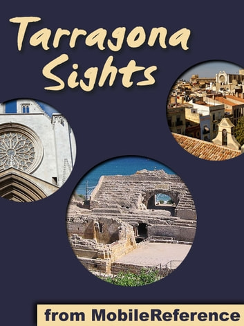 Tarragona Sights - a travel guide to the top fifteen attractions in Tarragona, Spain ebook by MobileReference